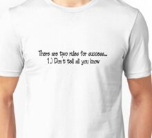 There are two rules for success: 1.) Don't tell all you know. Unisex T-Shirt