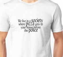 We live in a society where pizza gets to your house before the police. Unisex T-Shirt