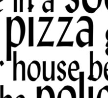 We live in a society where pizza gets to your house before the police. Sticker