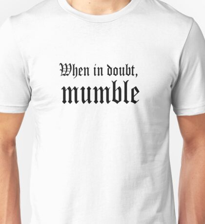 When in doubt, mumble. Unisex T-Shirt
