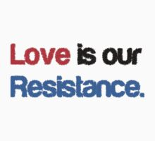 Love Is Our Resistance by HHEarthInc