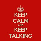 Keep Calm and Keep Talking by onehappycamper