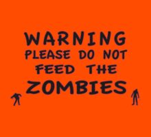 Warning Please Do Not Feed The Zombies Kids Clothes