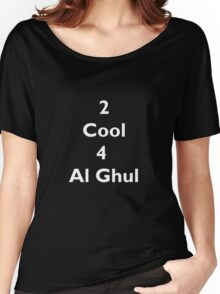 2 Cool 4 Al Ghul (White) Women's Relaxed Fit T-Shirt