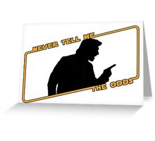 Never Tell Me The Odds! Greeting Card