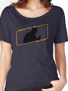 Never Tell Me The Odds! Women's Relaxed Fit T-Shirt