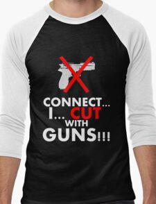 CONNECT... I CUT WITH GUNS!!!  Men's Baseball ¾ T-Shirt