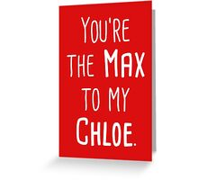 You're the Max to my Chloe Greeting Card