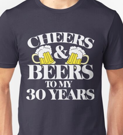 Cheers and beers to my 30 years Unisex T-Shirt