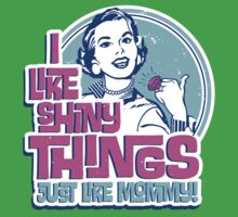I Like Shiny Things Just Like Mommy Kids Tee