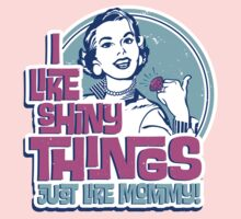 I Like Shiny Things Just Like Mommy Kids Tee