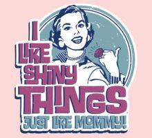 I Like Shiny Things Just Like Mommy Kids Clothes