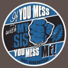 IF YOU MESS WITH MY SIS YOU MESS WITH ME by Heather Daniels