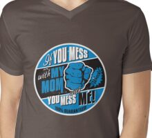 IF YOU MESS WITH MY MOM YOU MESS WITH ME Mens V-Neck T-Shirt