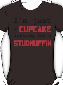 Just a cupcake looking for a studmuffin T-Shirt