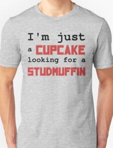 Just a cupcake looking for a studmuffin Unisex T-Shirt