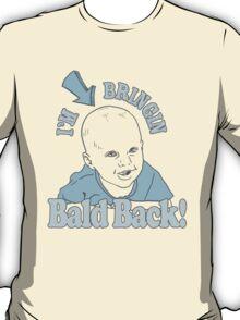 I'M BRINGIN BALD BACK T-Shirt