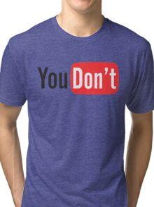 You Don't Tri-blend T-Shirt