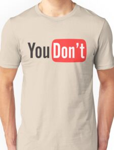 You Don't Unisex T-Shirt