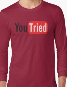 You Tried Long Sleeve T-Shirt