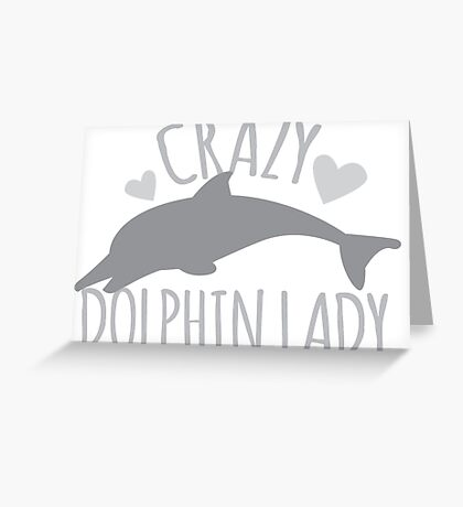CRAZY Dolphin lady Greeting Card