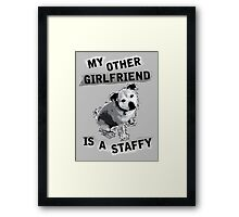 My Other Girl Friend is a Staffy (black and white pic) Framed Print