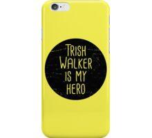 Trish Walker is my hero (black) iPhone Case/Skin