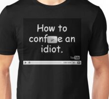 How To Confuse an idiot Unisex T-Shirt