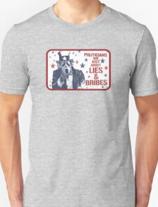 POLITICIANS ARE JUST ABOUT LIES & BRIBES Unisex T-Shirt