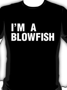 I'm a blowfish - pinkman quotes - breaking bad T-Shirt