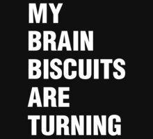 My brain biscuits are turning by moonshine and lollipops