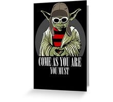 Come As You Are You Must Greeting Card