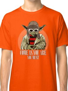 Come As You Are You Must Classic T-Shirt