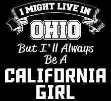 I MIGHT LIVE IN OHIO But I'll Always Be A CALIFORNIA GIRL by fancytees