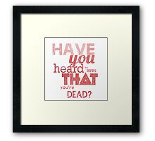 Have you heard the news that you're dead? Framed Print