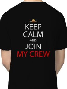 one piece keep calm and join my crew anime manga shirt Classic T-Shirt