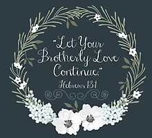 Let Your Brotherly Love Continue Design no. 6 by JenielsonDesign