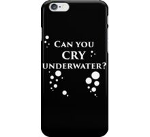 Can You Cry Underwater? iPhone Case/Skin
