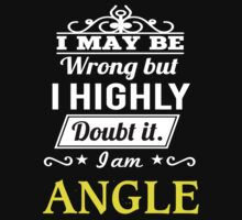 ANGLE I May Be Wrong But I Highly Doubt It I Am  - T Shirt, Hoodie, Hoodies, Year, Birthday  by dungneo