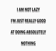 I am not lazy I'm really good at doing nothing funny slogan shirt Unisex T-Shirt
