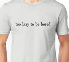 Too lazy to be bored Unisex T-Shirt