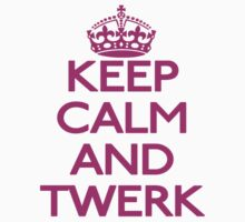 Keep Calm And Twerk by hipsterapparel
