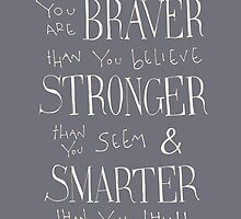 You are Braver - Winnie the Pooh quote  by Simple Serene