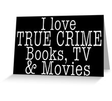I LOVE TRUE CRIME BOOKS TV & MOVIES Greeting Card