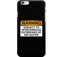 WARNING: SUBJECT TO SPONTANEOUS OUTBREAKS OF AIR GUITAR iPhone Case/Skin