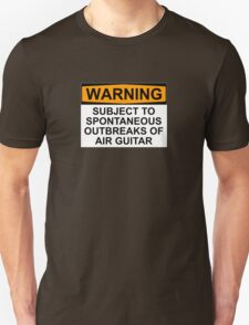 WARNING: SUBJECT TO SPONTANEOUS OUTBREAKS OF AIR GUITAR T-Shirt