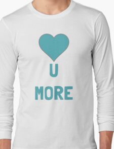 Love U More Long Sleeve T-Shirt