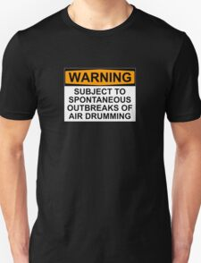 WARNING: SUBJECT TO SPONTANEOUS OUTBREAKS OF AIR DRUMMING T-Shirt