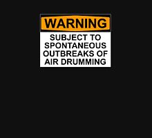 WARNING: SUBJECT TO SPONTANEOUS OUTBREAKS OF AIR DRUMMING Unisex T-Shirt