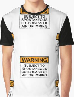 WARNING: SUBJECT TO SPONTANEOUS OUTBREAKS OF AIR DRUMMING Graphic T-Shirt